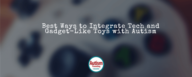 Best Ways to Integrate Tech and Gadget-Like Toys with Autism
