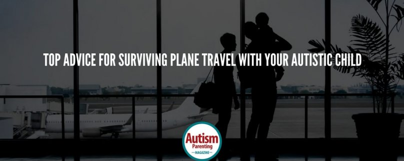 Top Advice for Surviving Plane Travel With Your Autistic Child