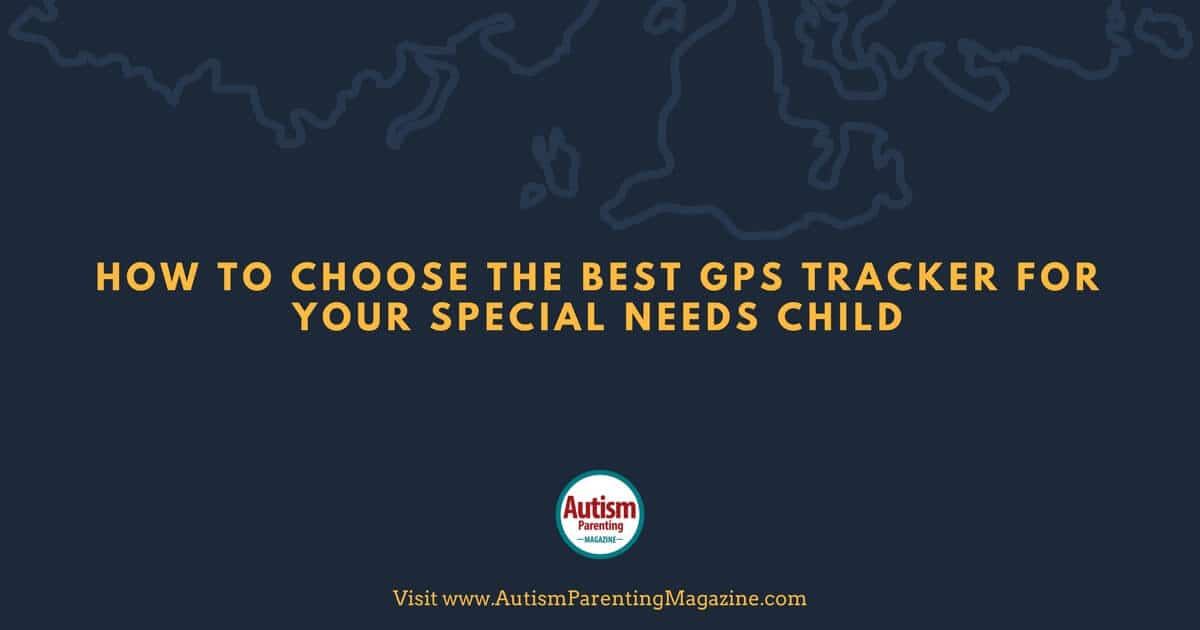 How to Choose the Best GPS Tracker for Your Special Needs Child http://www.autismparentingmagazine.com/best-gps-tracker-for-autism/