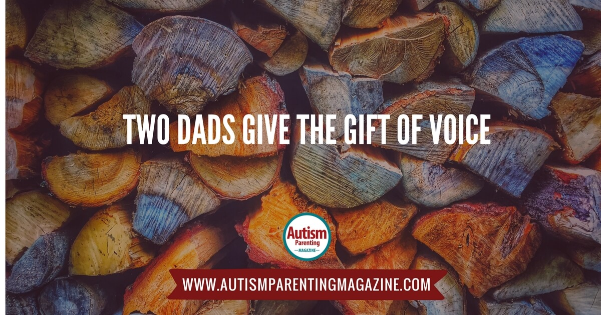 Two Dads Give the Gift of Voice https://www.autismparentingmagazine.com/gift-of-voice/