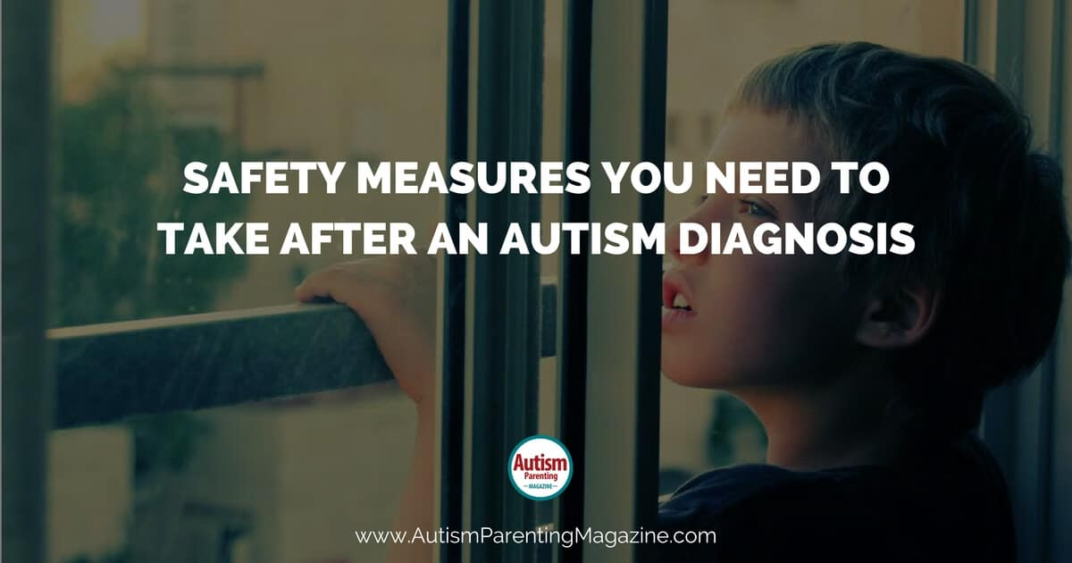 Safety Measures You Need to Take After an Autism Diagnosis https://www.autismparentingmagazine.com/safety-measures-after-diagnosis