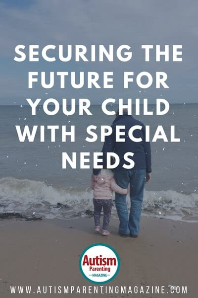 Securing the Future for Your Child with Special Needs https://www.autismparentingmagazine.com/securing-the-future-for-child