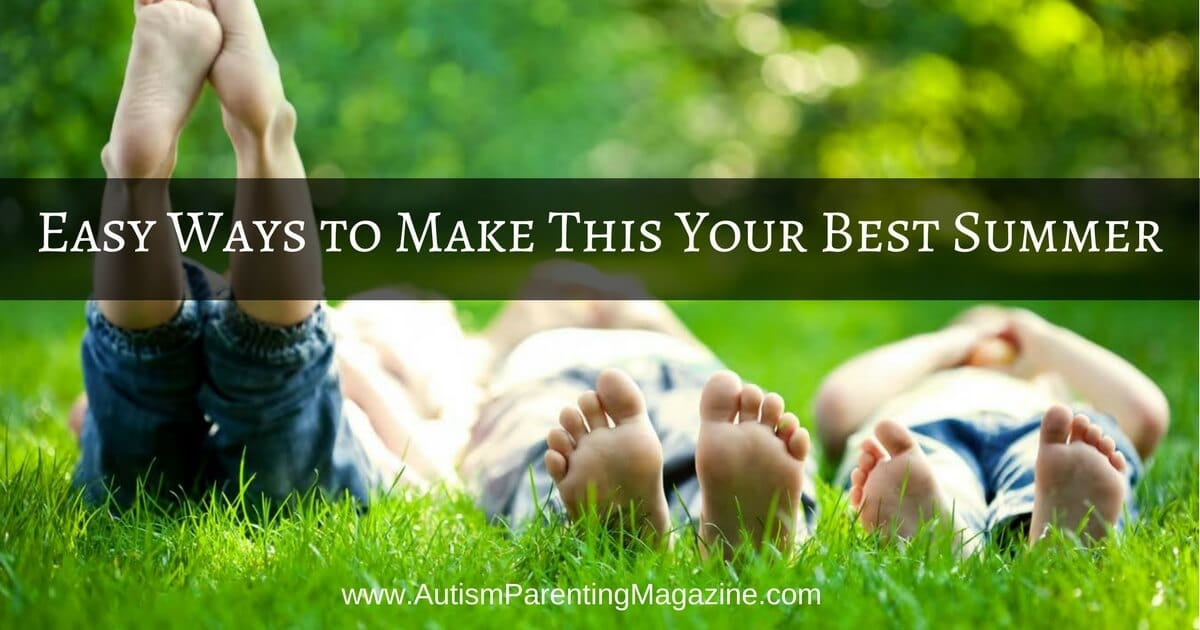Easy Ways to Make This Your Best Summer https://www.autismparentingmagazine.com/make-your-best-summer