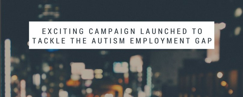 Exciting Campaign Launched to Tackle the Autism Employment Gap