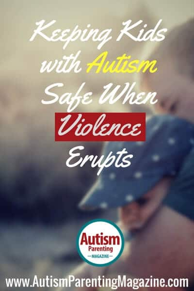 Keeping Kids with Autism Safe When Violence Erupts https://www.autismparentingmagazine.com/keeping-autism-children-safe