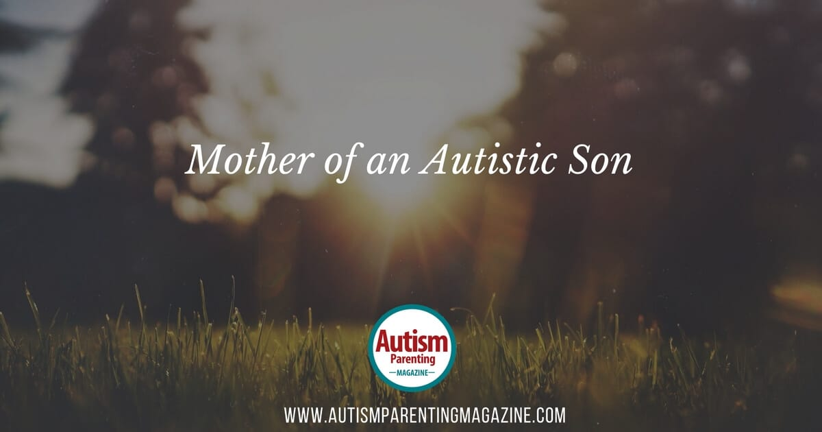 Mother of an Autistic Son https://www.autismparentingmagazine.com/mother-of-autistic-son