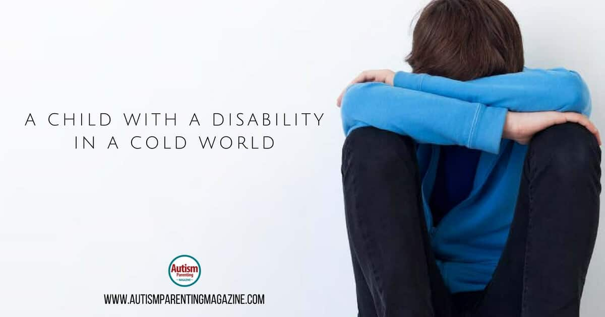 A Child with a Disability in a Cold World https://www.autismparentingmagazine.com/child-disability-cold-world