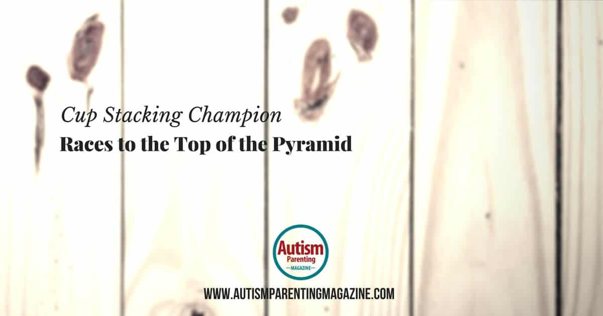 Cup Stacking Champion Races to the Top of the Pyramid https://www.autismparentingmagazine.com/cup-stacking-champion-aspergers