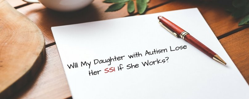 Will My Daughter with Autism Lose Her SSI If She Works?