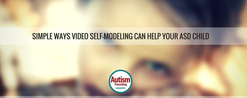 Simple Ways Video Self-Modeling Can Help Your ASD Child