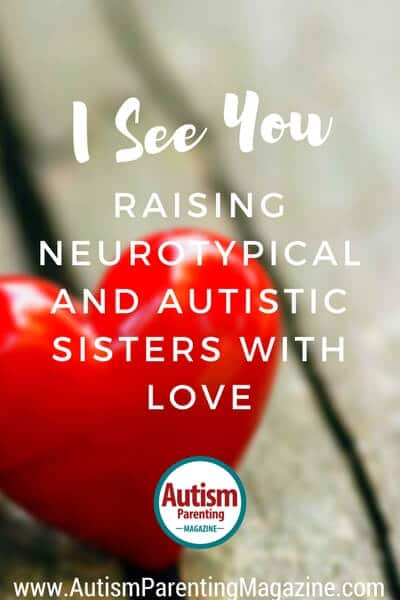 I See You: Raising Neurotypical and Autistic Sisters with Love https://www.autismparentingmagazine.com/raising-neurotypical-and-autistic-sisters