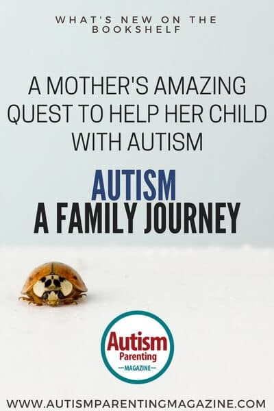 A Mother's Amazing Quest to Help Her Child with Autism: Autism – A Family Journey https://www.autismparentingmagazine.com/autism-a-family-journey