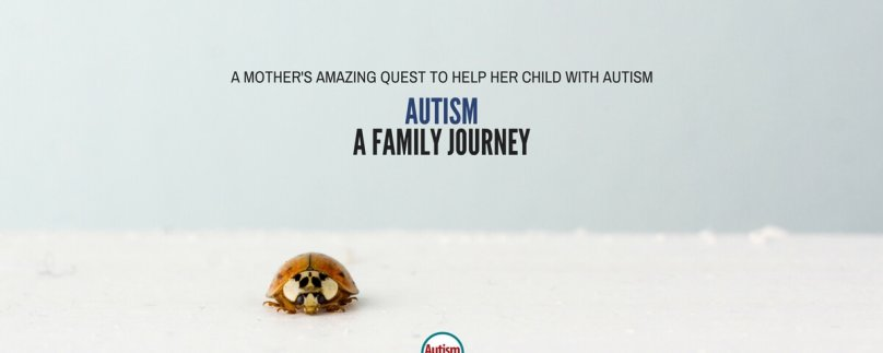 A Mother's Amazing Quest to Help Her Child with Autism – Autism: A Family Journey