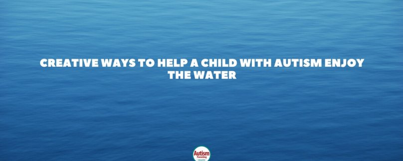 Creative Ways to Help a Child with Autism Enjoy the Water