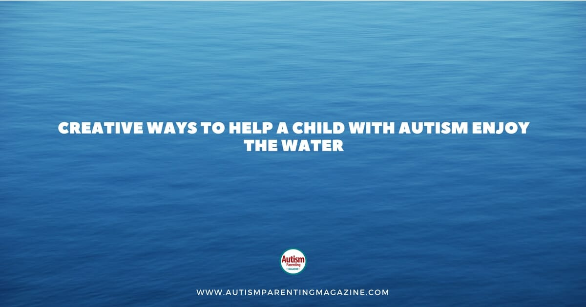Creative Ways to Help a Child with Autism Enjoy the Water https://www.autismparentingmagazine.com/ways-helping-autism-child-enjoy-water
