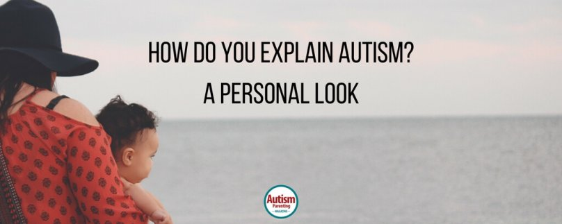 How Do You Explain Autism? A Personal Look