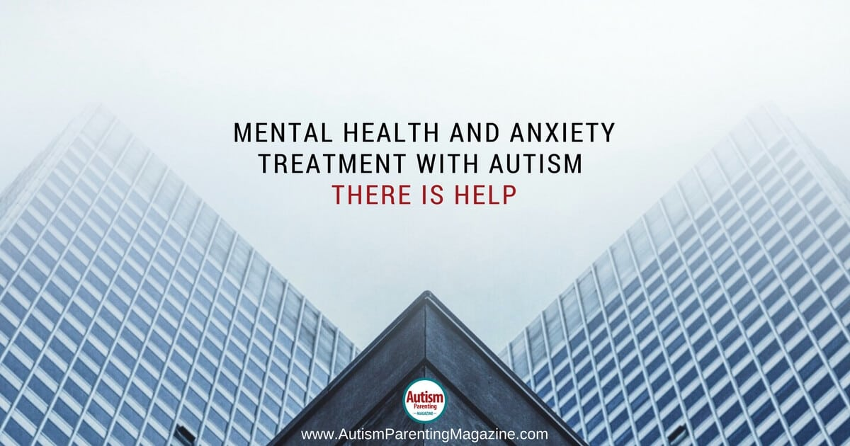 Mental Health and Anxiety Treatment with Autism: There Is Help https://www.autismparentingmagazine.com/mental-health-anxiety-treatment-with-autism