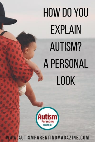 How Do You Explain Autism? A Personal Look https://www.autismparentingmagazine.com/explaining-autism-personal-look