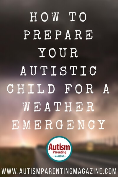 How to Prepare Your Autistic Child for a Weather Emergency https://www.autismparentingmagazine.com/preparing-autistic-child-for-weather-emergency