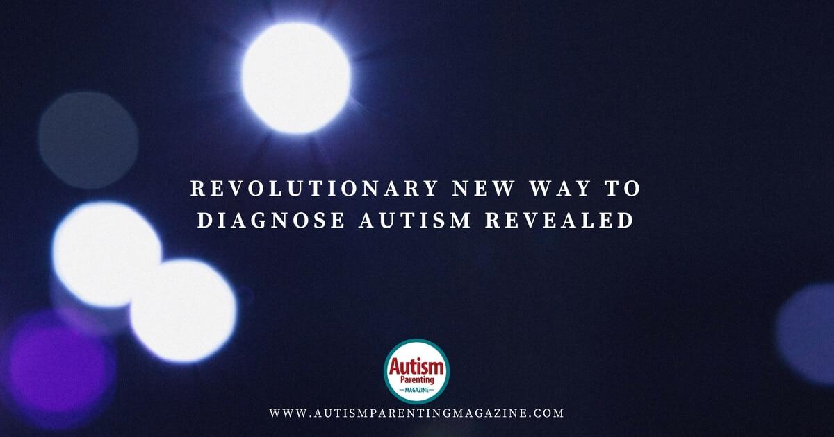 Revolutionary New Way to Diagnose Autism Revealed https://www.autismparentingmagazine.com/new-way-diagnosing-autism