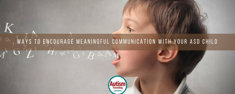 Ways to Encourage Meaningful Communication with Your ASD Child