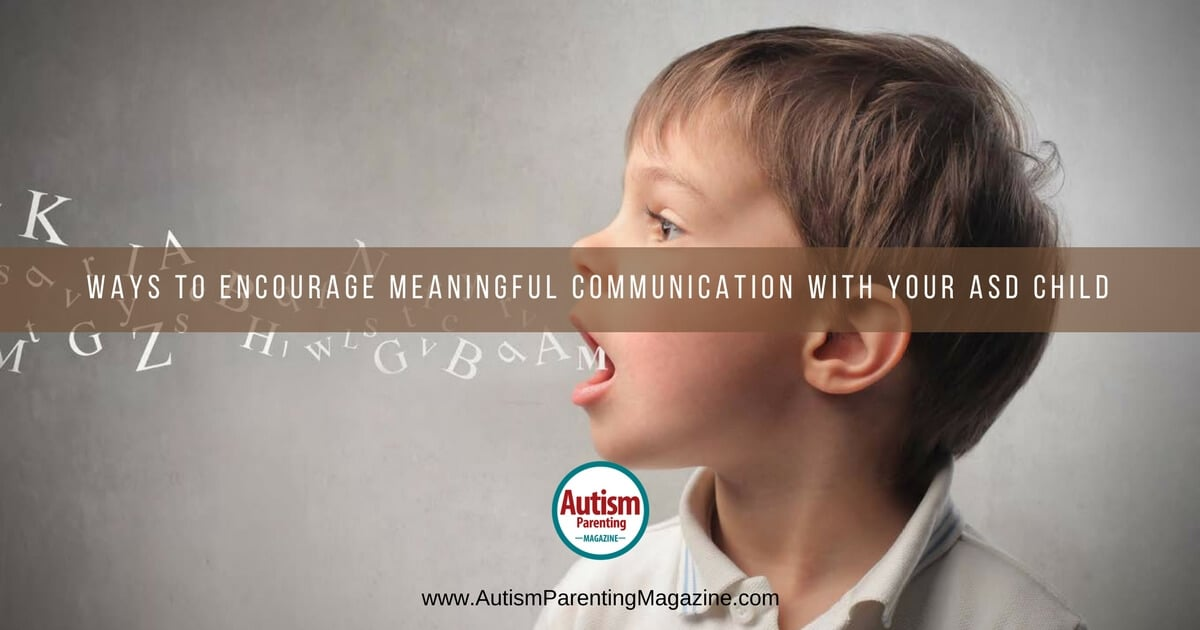 Ways to Encourage Meaningful Communication with Your ASD Child https://www.autismparentingmagazine.com/encouraging-meaningful-communication