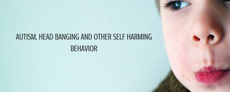 Autism, Head Banging and Other Self Harming Behavior