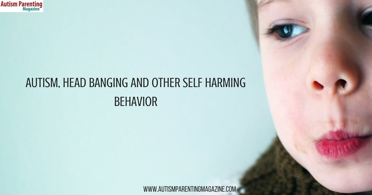 Autism, Head Banging and Other Self Harming Behavior https://www.autismparentingmagazine.com/autism-self-harm