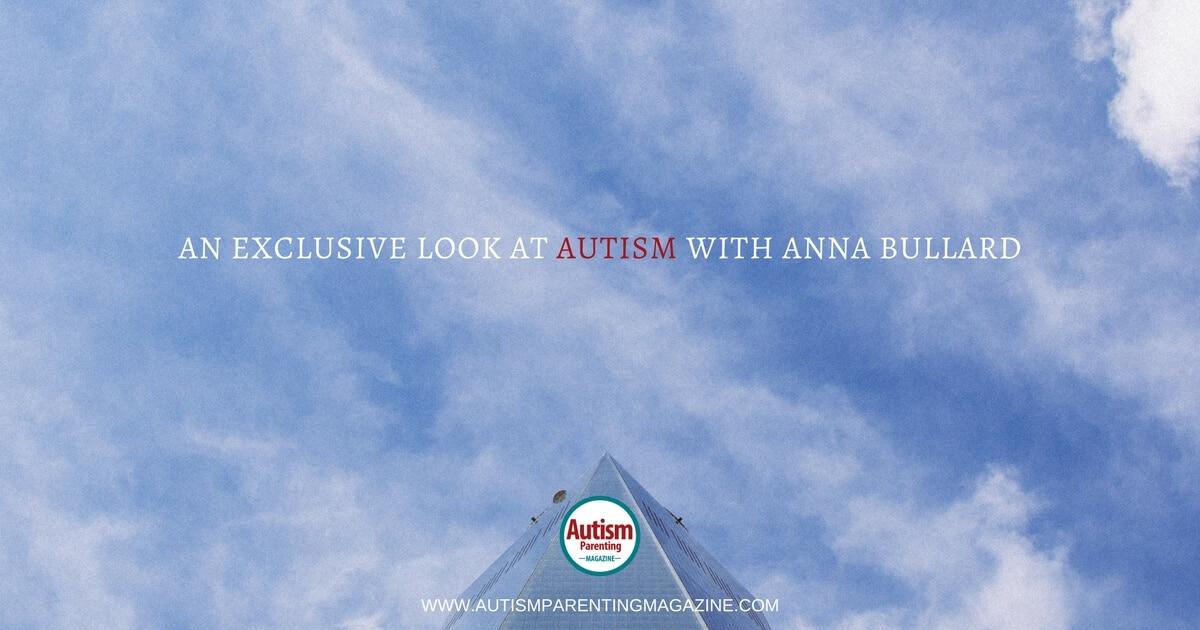 An Exclusive Look at AUTISM with Anna Bullard https://www.autismparentingmagazine.com/exclusive-look-at-autism-anna-bullard