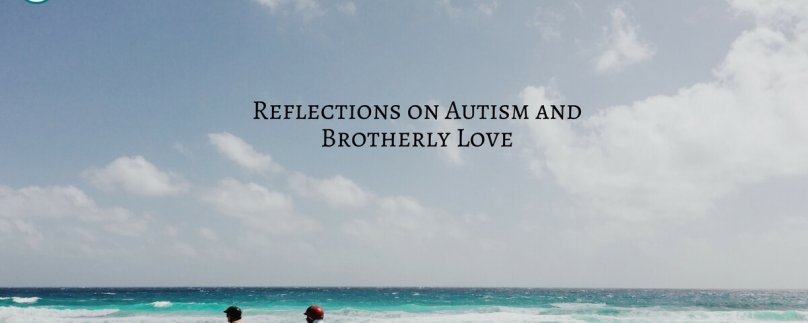 Reflections on Autism and Brotherly Love