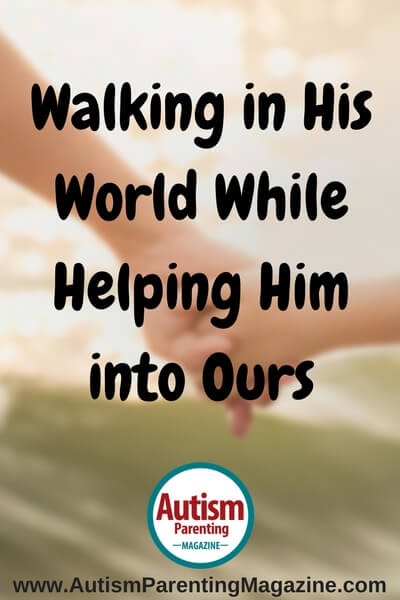 Walking in His World While Helping Him into Ours https://www.autismparentingmagazine.com/autism-mom-nonverbal-son-journey
