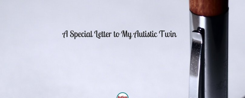 A Special Letter to My Autistic Twin