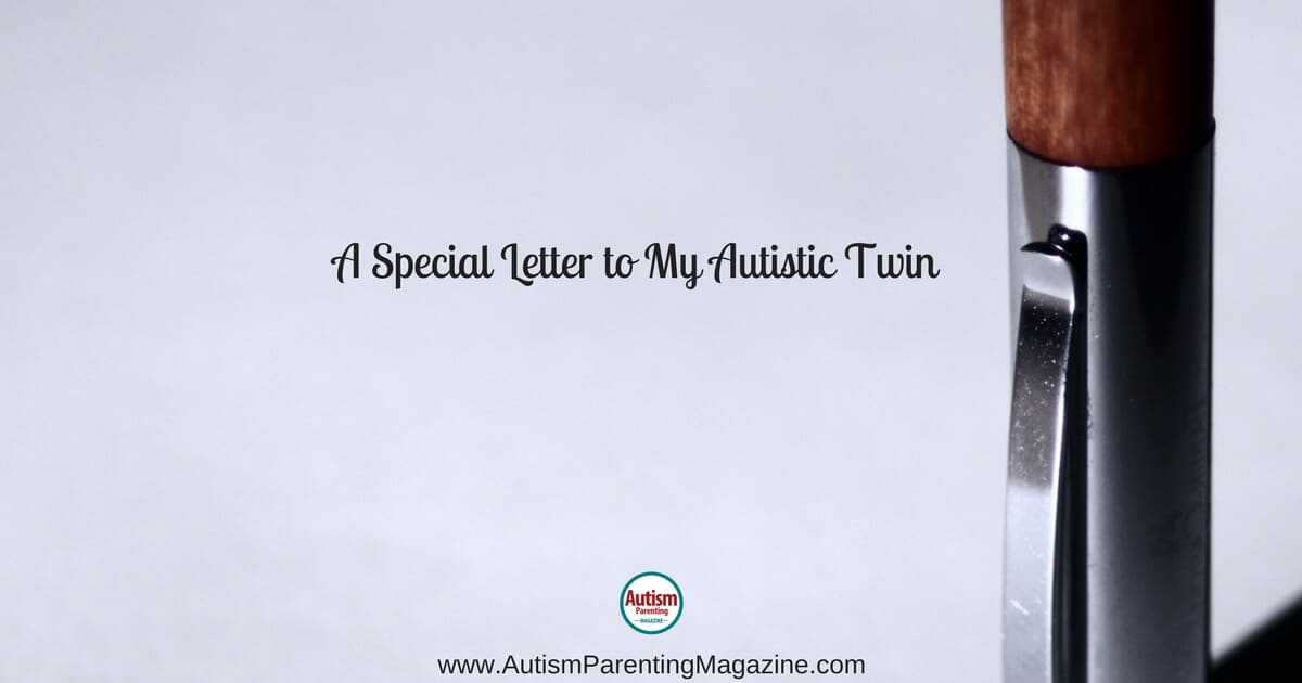 A Special Letter to My Autistic Twin https://www.autismparentingmagazine.com/special-letter-to-my-autistic-twin