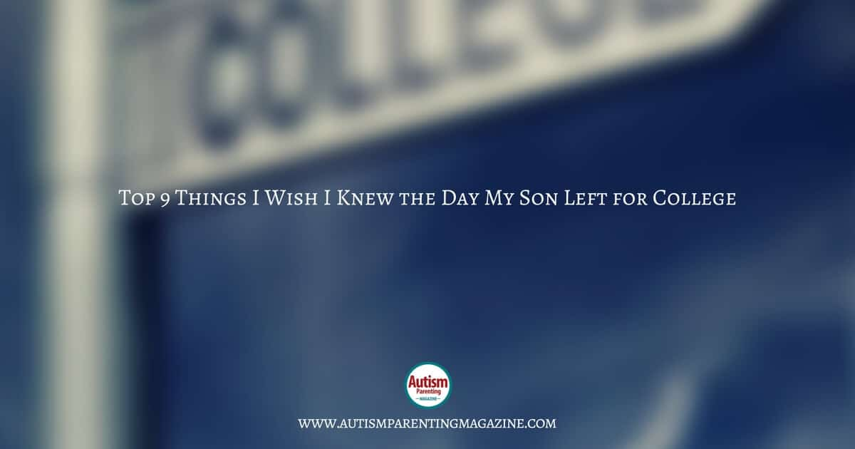 Top 9 Things I Wish I Knew the Day My Son Left for College https://www.autismparentingmagazine.com/my-son-started-college