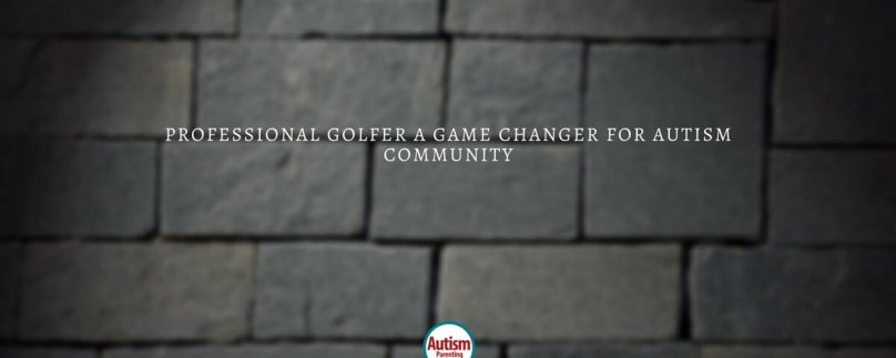 Professional Golfer a Game Changer for Autism Community