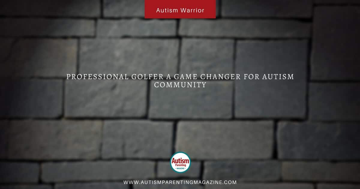 Autism Warrior: Professional Golfer a Game Changer for Autism Community https://www.autismparentingmagazine.com/golfer-game-changer-autism-community