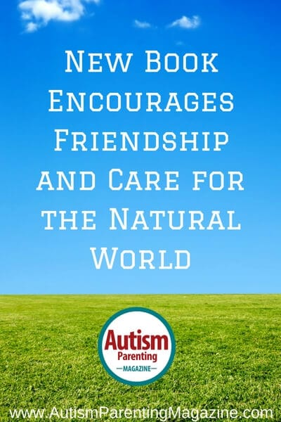 New Book Encourages Friendship and Care for the Natural World https://www.autismparentingmagazine.com/new-book-encourages-friendship-and-care