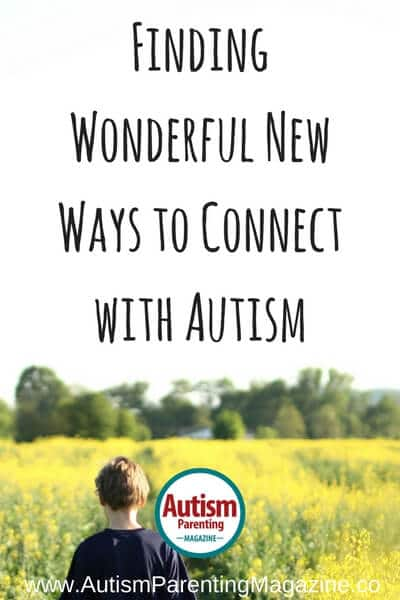 Finding Wonderful New Ways To Connect with Autism https://www.autismparentingmagazine.com/wonderful-new-ways-to-connect