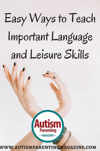 Easy Ways to Teach Important Language and Leisure Skills https://www.autismparentingmagazine.com/teaching-important-language-leisure-skills