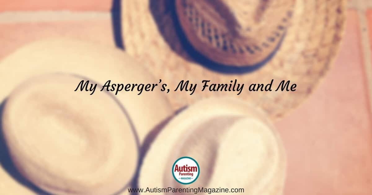 My Asperger's, My Family and Me https://www.autismparentingmagazine.com/aspergers-my-family-and-me