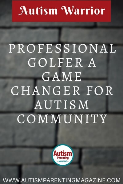 Autism Warrior: Professional Golfer a Game Changer for Autism Community http://www.autismparentingmagazine.com/golfer-game-changer-autism-community