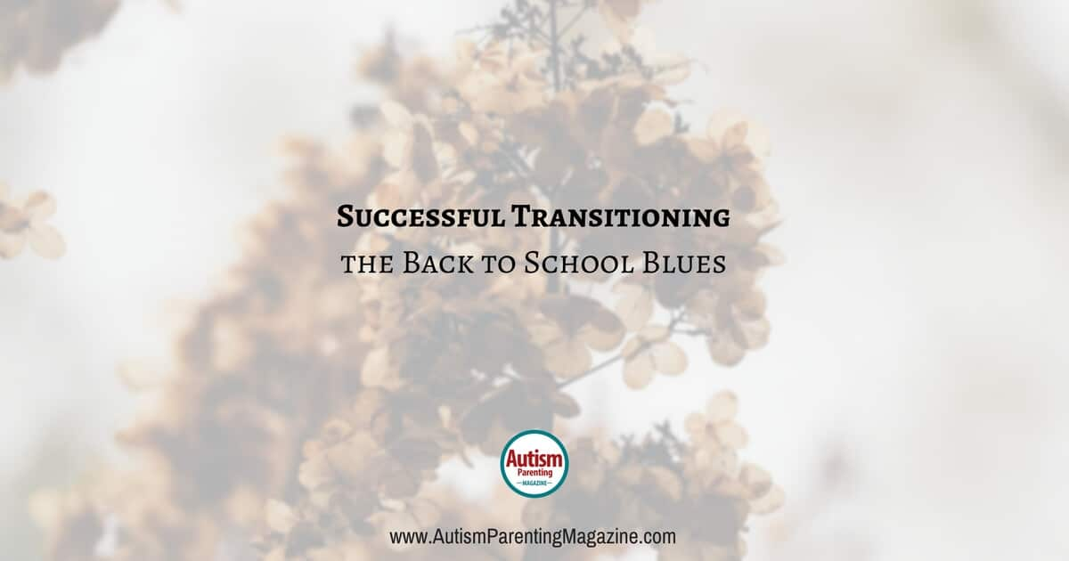 Successful Transitioning: the Back to School Blues https://www.autismparentingmagazine.com/successful-transitioning-back-to-school
