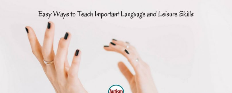 Easy Ways to Teach Important Language and Leisure Skills