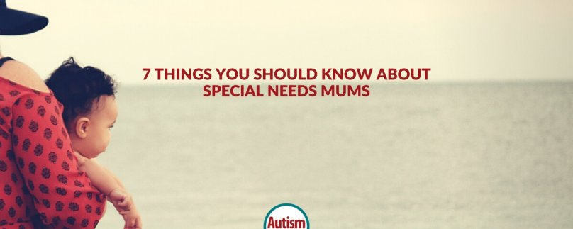 7 Things You Should Know About Special Needs Mums