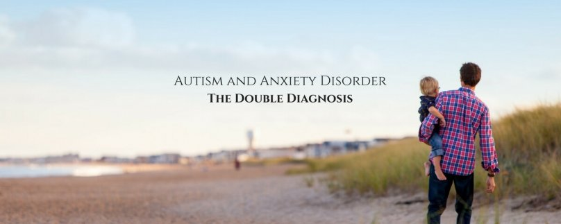 Autism and Anxiety Disorder – The Double Diagnosis