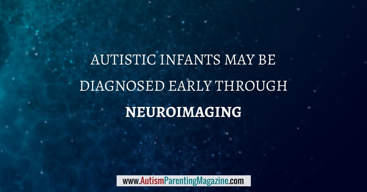 Autistic Infants May Be Diagnosed Early Through Neuroimaging https://www.autismparentingmagazine.com/autism-diagnosis-through-neuroimaging
