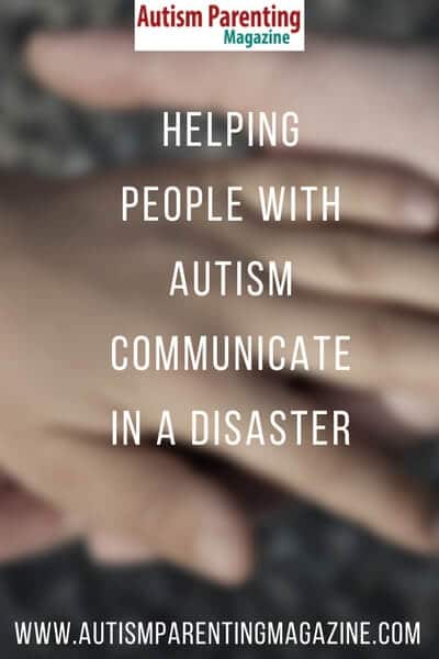 Helping People With Autism Communicate in a Disaster https://www.autismparentingmagazine.com/help-autism-communicate-in-disaster