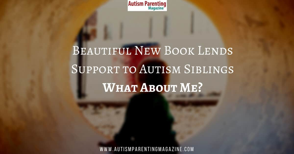 Beautiful New Book Lends Support to Autism Siblings What About Me?