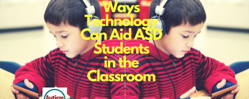 Ways Technology Can Aid ASD Students in the Classroom