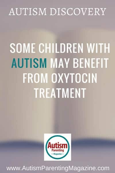 Autism Discovery: Some Children with Autism May Benefit From Oxytocin Treatment https://www.autismparentingmagazine.com/oxytocin-treatment-may-benefit-autism